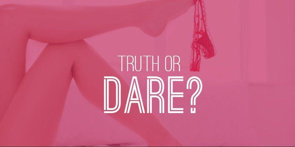 Juicy truth or dare questions