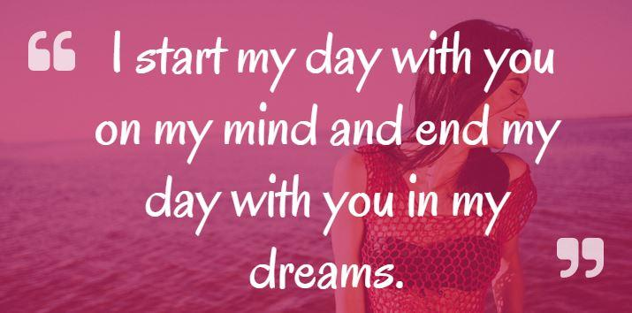 I start my day with you on my mind and end my day with you in my dreams.