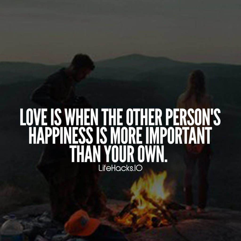 Love is when the other persons happiness is more important than ...